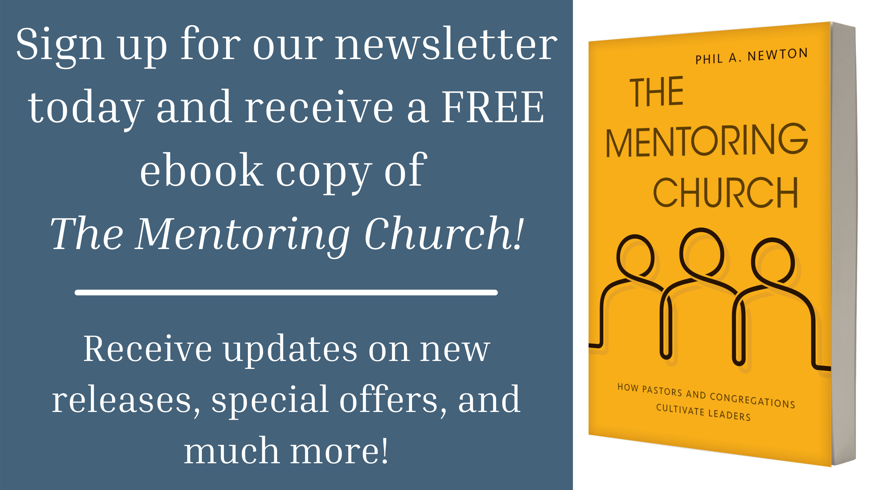 Sign up for our newsletter today and receive a FREE ebook copy of  The Mentoring Church!  Receive updates on new releases, special offers, and much more!